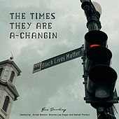 The Times They Are a-Changin' (feat. Arnaé Batson, Brenda Lee Eager & Nailah Porter) von Ben Dowling