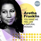 You Make Me Feel Like a Natural Woman by Aretha Franklin