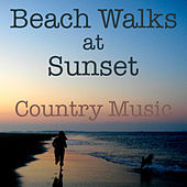 Beach Walks at Sunset Country Music by Various Artists