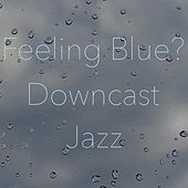 Feeling Blue? Downcast Jazz by Various Artists