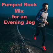 Pumped Rock Mix for an Evening Jog by Various Artists