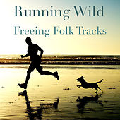 Running Wild Freeing Folk Tracks de Various Artists