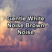 Gentle White Noise Brown Noise by Brown Noise