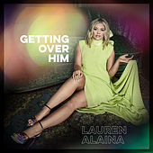 Getting Over Him by Lauren Alaina