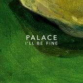 I'll Be Fine by Palace
