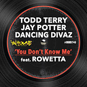 You Don't Know Me by Todd Terry