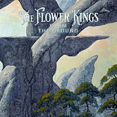 From the Ground by The Flower Kings