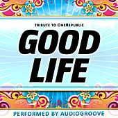 Good Life by Audio Groove