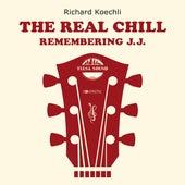 The Real Chill (Remembering J.J.) by Richard Koechli
