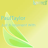 Just a Moment With by Paul Taylor