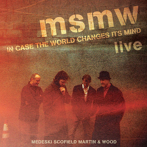 MSMW LIVE: In Case the World Changes Its Mind by Medeski, Martin and Wood