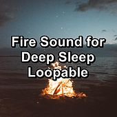 Fire Sound for Deep Sleep Loopable by Spa Relax Music