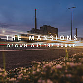 Drown out the Sound by The Mansions