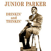 Drinkin' And Thinkin' by Junior Parker