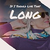 If I Should Live That Long von Various Artists