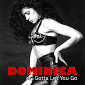 Gotta Let You Go - The Original Mixes and more! von Dominica