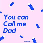 You Can Call Me Dad by Lil Daddy