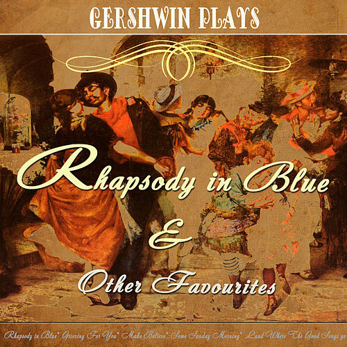 Gershwin Plays  Rhapsody in Blue and Other Favourites (Digitally Remastered) by George Gershwin