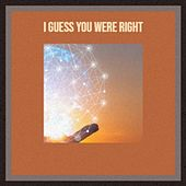 I Guess You Were Right by Various Artists