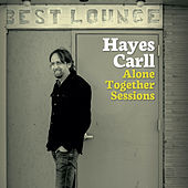 Alone Together Sessions von Hayes Carll