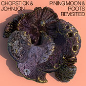 Pining Moon & Roots Revisited von Chopstick & Johnjon
