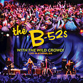 With The Wild Crowd! Live In Athens, GA by The B-52's