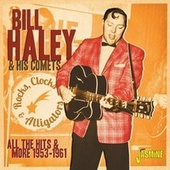 Rocks, Clocks & Alligators: All the Hits & More (1953-1961) von Bill Haley & the Comets