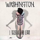 I Believe You Liar by Washington