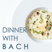 Dinner with Bach by Johann Sebastian Bach