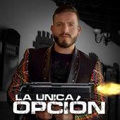 La Unica Opción by Pancho Uresti