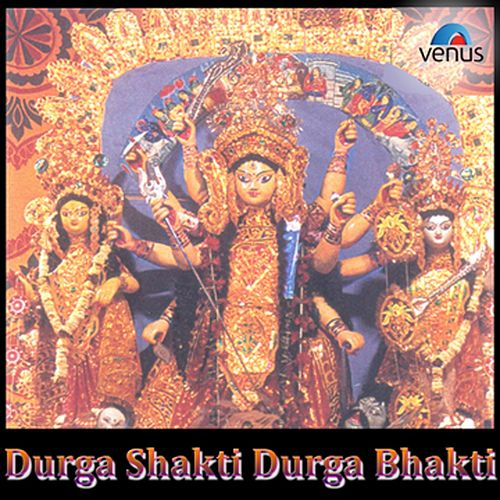Durga Shakti Durga Bhakti (Bengali Devotinal) by Various Artists