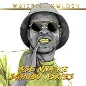 Ase Nna Ke Sghubu Askies by Material Golden
