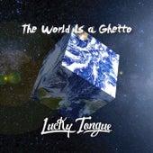 The World Is a Ghetto de Lucky Tongue