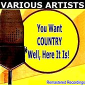 You Want COUNTRY Well, Here It Is! de Various Artists