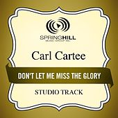 Don't Let Me Miss the Glory (Studio Track) by Carl Cartee
