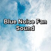 Blue Noise Fan Sound by Deep Sleep Meditation