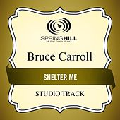 Shelter Me (Studio Track) by Bruce Carroll