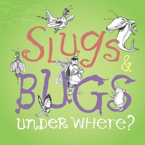 Slugs & Bugs Under Where? by The Slugs