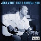 Like A Natural Man by Josh White