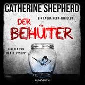 Der Behüter - Laura Kern, Band 5 (Ungekürzt) von Catherine Shepherd