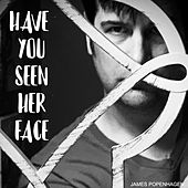 Have You Seen Her Face by James Popenhagen