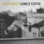 Lonely Coffee by Zach Easley