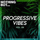 Nothing But... Progressive Vibes, Vol. 06 by Various Artists