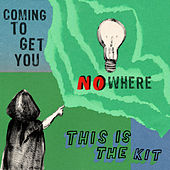 Coming to Get You Nowhere von This Is The Kit