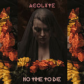 No Time to Die by Acolyte