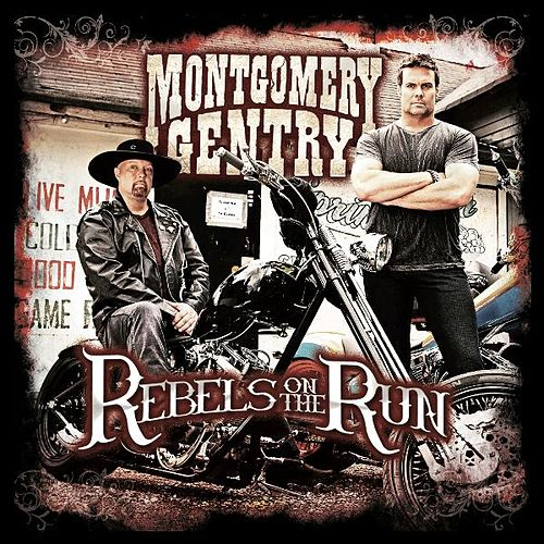 Rebels On The Run by Montgomery Gentry