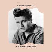 JOHNNY BURNETTE - PLATINUM SELECTION by Johnny Burnette
