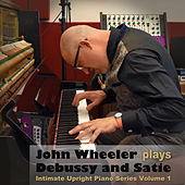 Debussy and Satie: Intimate Upright Piano Series, Vol. 1 de John Wheeler