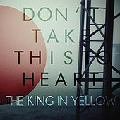 Don't Take This to Heart by The King in Yellow