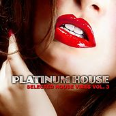 Platinum House, Vol. 3 (Selected House Vibes) von Various Artists